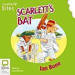 Aussie Bites: Scarlett's Bat   Ian Bone