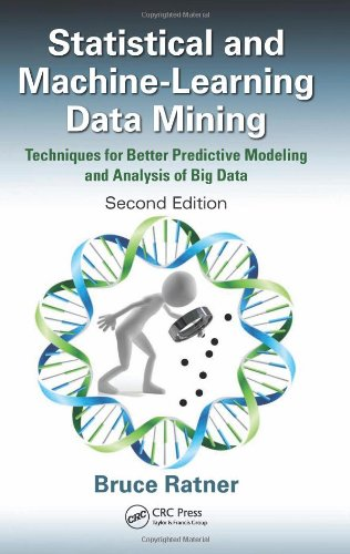 Statistical and Machine-Learning Data Mining: Techniques for Better Predictive Modeling and Analysis of Big Data, Second Edition
