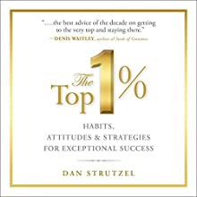 The Top 1%: Habits, Attitudes & Strategies For Exceptional Success Audiobook by Dan Strutzel Narrated by Dan Strutzel