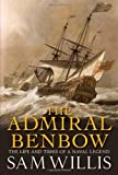 Admiral Benbow: The Life and Times of a Naval Legend (Hearts of Oak Trilogy) (1849160376) by Willis, Sam