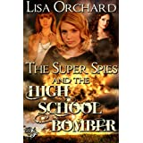 The Super Spies and the High School Bomber ~ Lisa Orchard