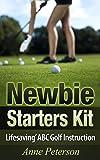 Newbie Starter Kit - Lifesaving ABC Golf Instruction (Way of Golfing Enjoyment Book 1)
