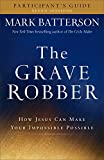 The Grave Robber Participants Guide: How Jesus Can Make Your Impossible Possible (Seven-Week Study Guide)