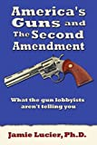 America's Guns and The Second Amendment: What the gun lobbyists aren't telling you