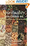 Spirituality with Clothes On: Examini...