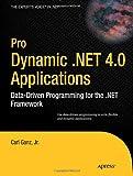 Carl Ganz Pro Dynamic .NET 4.0 Applications: Data-Driven Programming for the .NET Framework (Expert's Voice in .NET)