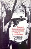 Peasant Consciousness and Guerrilla War in Zimbabwe: A Comparative Study (0852550014) by Ranger, Terence
