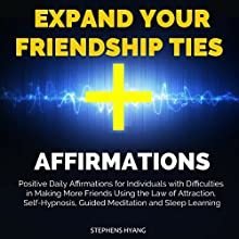 Expand Your Friendship Ties Affirmations: Positive Daily Affirmations for Individuals with Difficulties in Making More Friends Using the Law of Attraction, Self-Hypnosis, Guided Meditation Audiobook by Stephens Hyang Narrated by Dan McGowan