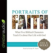 Portraits of Faith: What Five Biblical Characters Teach Us About Our Life with God Audiobook by Joel R. Beeke Narrated by George W. Sarris