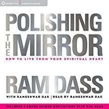 Polishing the Mirror  by Ram Dass, Rameshwar Das Narrated by Ram Dass, Rameshwar Das