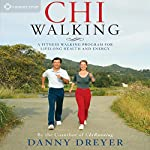 ChiWalking: A Fitness Walking Program for Lifelong Health and Energy | Danny Dreyer