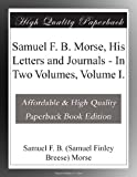 img - for Samuel F. B. Morse, His Letters and Journals - In Two Volumes, Volume I. book / textbook / text book