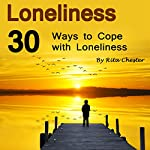 Loneliness: 30 Ways to Cope with Loneliness | Rita Chester