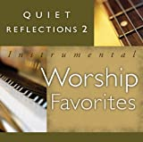 Quiet Reflections 2 - Instrumental Worship Favorites