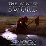 The Winter Sword: A Novel of Germania and Rome: Hraban Chronicles, Book 3 | Alaric Longward
