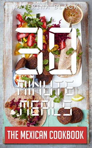 30 Minute Meals (Or Less!): The Mexican Cookbook by Katerina Black