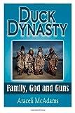 Duck Dynasty:  Family, God and Guns