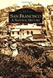 San Francisco: A Natural History (Images of America)