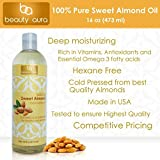 Beauty Aura 100 % Pure Sweet Almond Oil. Cold Pressed From Best Quality Almond Kernels. 16 Ounce - Cold Pressed & Hexane Free - No Synthetic Preservatives, Colors or Fragnances