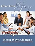 img - for Give God the Glory! Called to be Light in the Workplace (A Workbook) book / textbook / text book