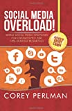 Social Media Overload: Simple Social Media Strategies For Overwhelmed and Time Deprived Businesses