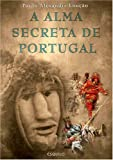 img - for A ALMA SECRETA DE PORTUGAL book / textbook / text book