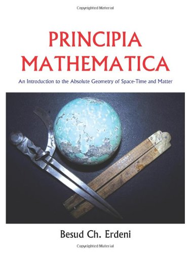 Principia Mathematica: An Introduction to the Absolute Geometry of Space-time and Matter