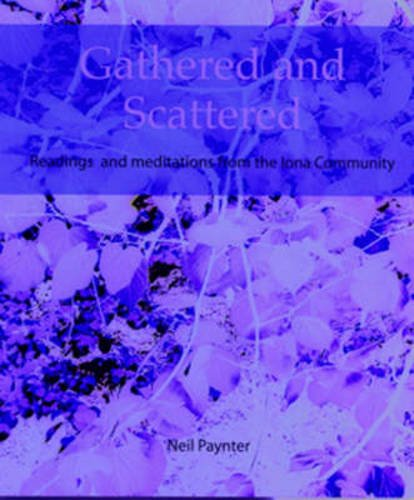 Gathered and Scattered: Readings and Meditations from the Iona Community PDF