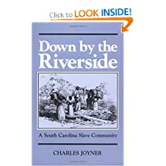 Down by the Riverside: A South Carolina Slave Community (Blacks in the New World) by Charles Joyner