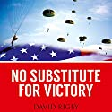 No Substitute for Victory: Successful American Military Strategies from the Revolutionary War to the Present Day (       UNABRIDGED) by David Rigby Narrated by Stephen Hoye