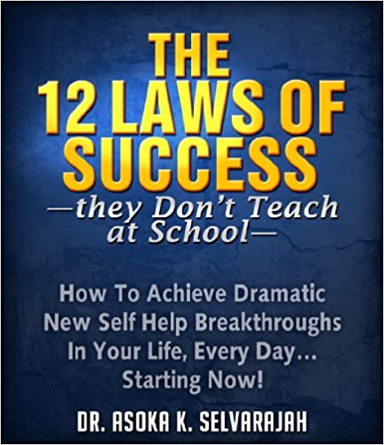 The 12 Laws Of Success They Don't Teach At School - Dr. Asoka Selvarajah