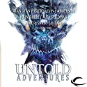 Untold Adventures: A Dungeons & Dragons Anthology (       UNABRIDGED) by John Shirley, Alan Dean Foster, Lisa Smedman, Mark Sehestedt Narrated by Michael McConnohie