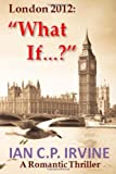 img - for London 2012 : 'What If?': A Romantic Thriller book / textbook / text book