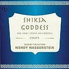 Shiksa Goddess: (Or, How I Spent My Forties) Hörbuch von Wendy Wasserstein Gesprochen von: Wendy Wasserstein