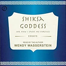 Shiksa Goddess: (Or, How I Spent My Forties) Audiobook by Wendy Wasserstein Narrated by Wendy Wasserstein