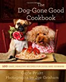 img - for The Dog-Gone Good Cookbook: 100 Easy, Healthy Recipes for Dogs and Humans book / textbook / text book