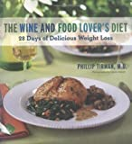 The Wine and Food Lover's Diet: 28 Days of Delicious Weight Loss