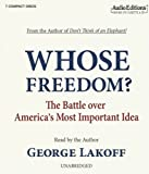 Whose Freedom?: The Battle Over Americas Most Important Idea