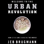 Welcome to the Urban Revolution: How Cities Are Changing the World | Jeb Brugmann