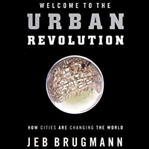 Welcome to the Urban Revolution: How Cities Are Changing the World | [Jeb Brugmann]