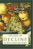 The Idea of Decline in Western History (1416576339) by Herman, Arthur