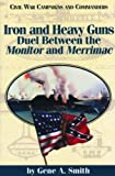 Iron and Heavy Guns: Duel between the Monitor and the Merrimac (Civil War Campaigns & Commanders) (1886661154) by Smith, Gene A.