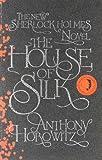 The House of Silk: The Bestselling Sherlock Holmes Novel Anthony Horowitz
