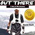 Out There: A Story of Ultra Recovery (       UNABRIDGED) by David Clark Narrated by Al Kessel