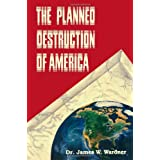 The Planned Destruction of America ~ James W. Wardner