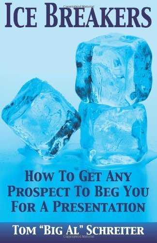 ice-breakers-how-to-get-any-prospect-to-beg-you-for-a-presentation-by-schreiter-tom-big-al-2013-pape