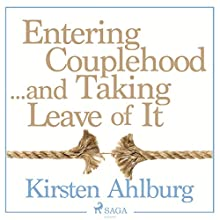 Entering Couplehood...and Taking Leave of It Audiobook by Kirsten Ahlburg Narrated by Jens Bäckvall
