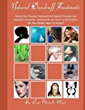 Natural Dandruff Treatments- Natural Non-Chemical Treatments for Dandruff Psoriasis and Seborrheic Dermatitis: Natural Non-Chemical Treatments for ... You Really Want to Know? (Volume 1)