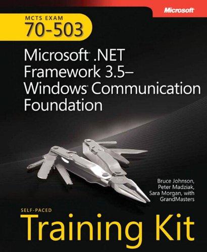 MCTS Self-Paced Training Kit (Exam 70-503): Microsoft® .NET Framework 3.5—Windows® Communication Foundation: Microso