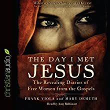The Day I Met Jesus: The Revealing Diaries of Five Women from the Gospels (       UNABRIDGED) by Frank Viola, Mary DeMuth Narrated by Amy Rubinate